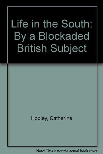 Life in the South From the Commencement of the War by a Blockaded British Subject. Being aSsocial...