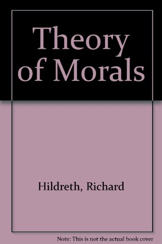 Theory of Morals: An Inquiry Concerning the Law of Moral Distinctions and the Variations and ...
