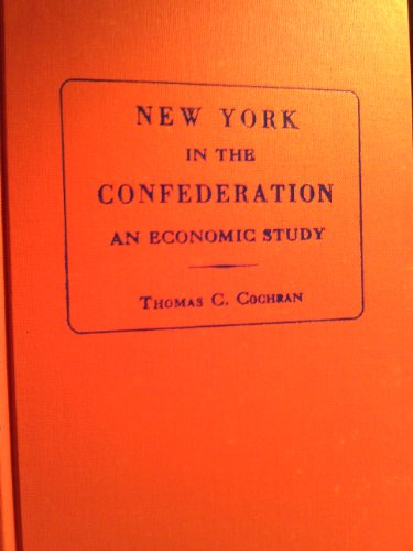 New York in the Confederation: An Economic Study: Cochran, Thomas Childs