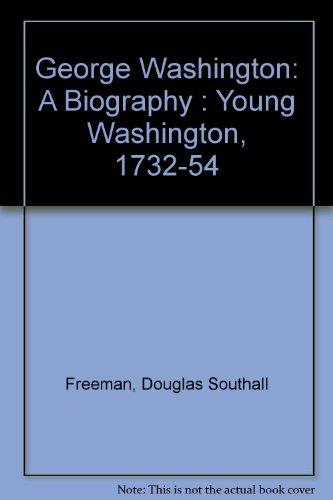 George Washington: A Biography : Young Washington, 1732-54 (0678028273) by Douglas Southall Freeman