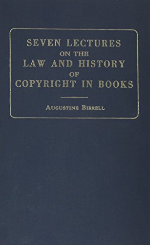 Seven Lectures on the Law and History of Copyright in Books: Birrell, Augustine