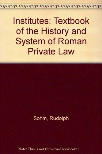 The Institutes: A Textbook of the History and System of Roman Private Law: Sohm, Rudolf