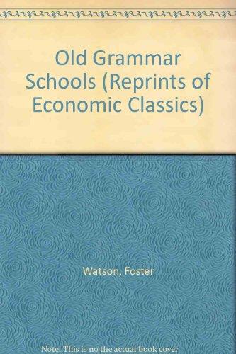 Old Grammar Schools (Reprints of Economic Classics): Watson, Foster