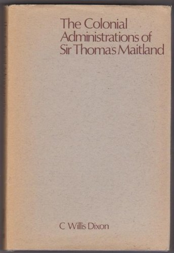 The colonial administrations of Sir Thomas Maitland: Dixon, C. Willis