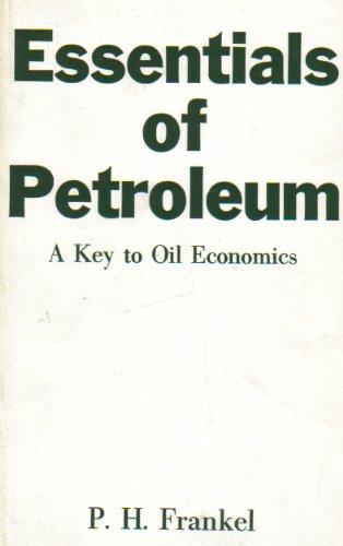 Essentials of Petroleum: A Key to Oil Economics (Reprints of economic classics): P. H. Frankel