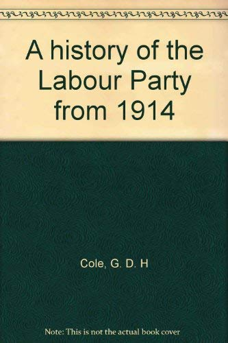 A history of the Labour Party from 1914: G. D. H Cole