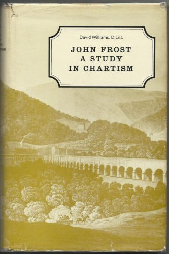 John Frost: A Study in Chartism: Williams, David