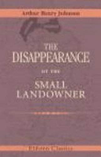The Disappearance of the Small Landowner: Johnson, Arthur H.