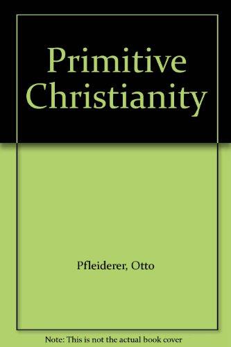 Primitive Christianity: Pfleiderer, Otto; Morrison, W.D.; Montgomery, W.