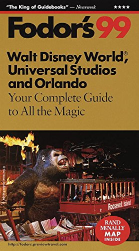 Walt Disney World, Universal Studios and Orlando '99: Your Complete Guide to All the Magic (...