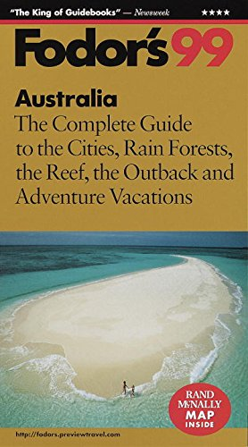 Australia '99: The Complete Guide to the Cities, Rain Forests, the Reef, the Outback and ...