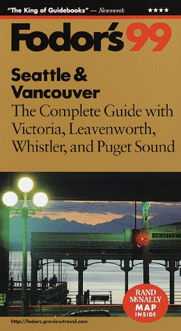 Seattle & Vancouver '99: The Complete Guide with Victoria, Leavenworth, Whistler, and ...