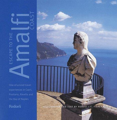 Escape to the Amalfi Coast, 1st Edition: One-of-a-Kind Experiences in Capri, Positano, Sorrento, ...