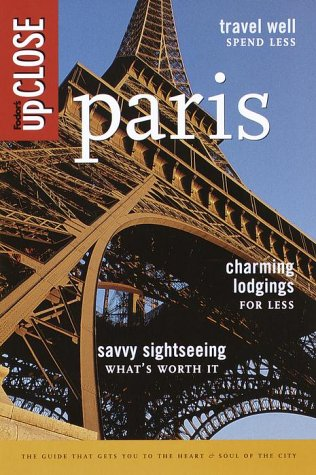 Fodor's upCLOSE Paris, 2nd Edition: Fine Dining for Few Francs, Hotel Finds, Great Deals and ...