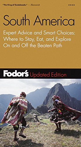 Fodor's South America, 4th Edition: Expert Advice and Smart Choices: Where to Stay, Eat, and ...