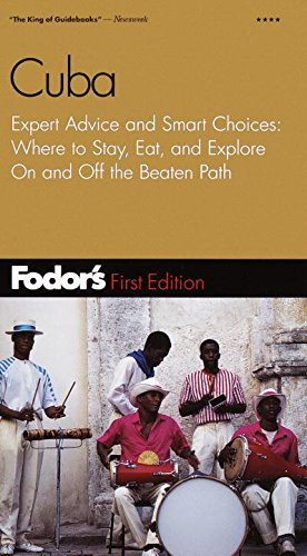 Fodor's Cuba, 1st Edition: Expert Advice and Smart Choices: Where to Stay, Eat, and Explore On...
