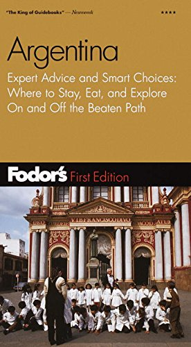 Fodor's Argentina, 1st Edition: Expert Advice and Smart Choices: Where to Stay, Eat, and ...