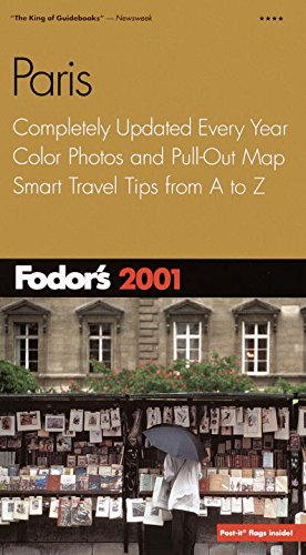 Fodor's Paris 2001: Completely Updated Every Year, Color Photos and Pull-Out Map, Smart Travel...