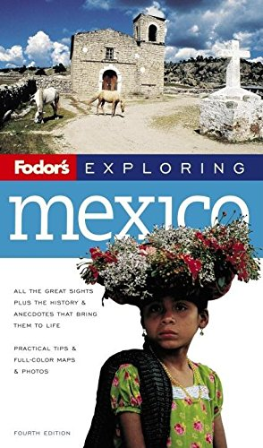 Fodor's Exploring Mexico, 4th Edition (Exploring Guides): Fodor's