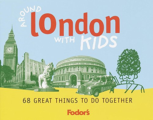 Fodor's Around London with Kids, 1st Edition: 68 Great Things to Do Together (Travel Guide): ...