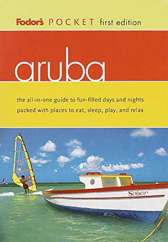 FODOR'S POCKET ARUBA, 1ST EDITION The All-In-One Guide to Fun-Filled Days and Nights Packed ...