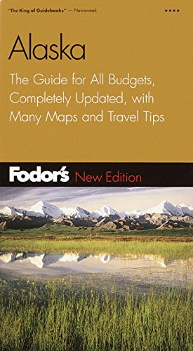 Fodor's Alaska, 21st Edition: The Guide for All Budgets, Completely Updated, with Many Maps and...