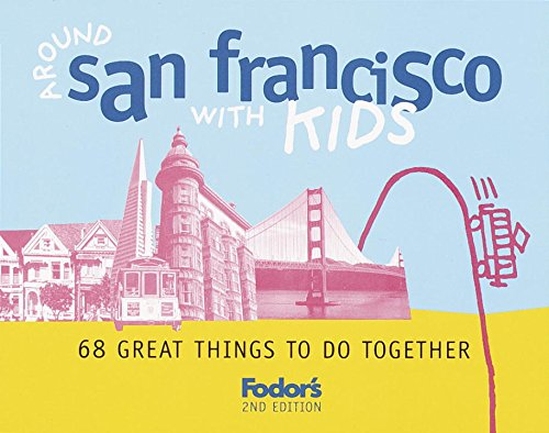 Fodor's Around San Francisco with Kids, 2nd Edition: 68 Great Things to Do Together (Around ...