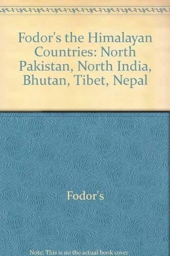 The Himalayan Countries: Bhutan, Nepal, North India, North Pakistan, Tibet (Fodor's the ...