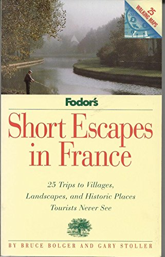 Short Escapes In France: 25 Trips to The Villages, Landscapes, and Historic Places Tourists Never ...