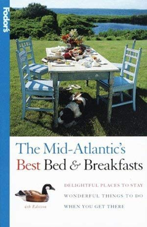Bed & Breakfasts and Country Inns: Mid-Atlantic Region: Delightful Places to Stay and Great Things To Do When You Get There (0679025626) by Inc. Fodor's Travel Publications