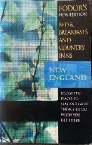 9780679025634: Bed & Breakfasts and Country Inns: New England: Delightful Places To Stay and Great Things to Do When You Get There (Bed & Breakfasts & Country Inns)