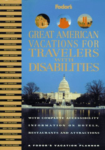 9780679025917: Great American Vacations for Travelers with Disabilities: With Complete Accessibility Information on Hotels, Restaurants and Attractions (Fodor's ... Vacations for Travelers With Disabilities)