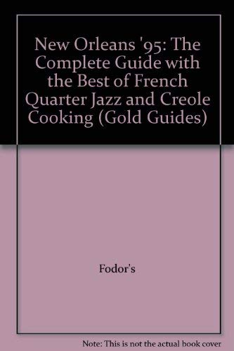 Fodor's New Orleans '95: The Complete Guide With the Best of French Quarter Jazz and ...