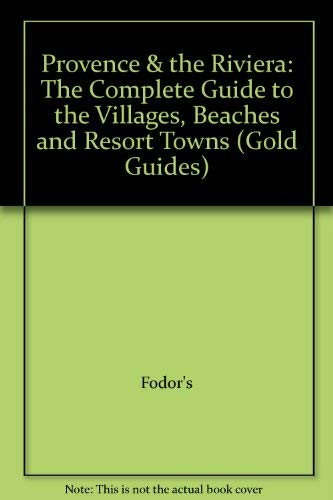 Provence & the Riviera: The Complete Guide to the Villages, Beaches and Resort Towns (Gold ...
