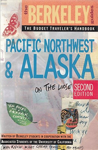 Berkeley Guides: Pacific Northwest & Alaska: On the Loose (Berkeley Guides: The Budget ...