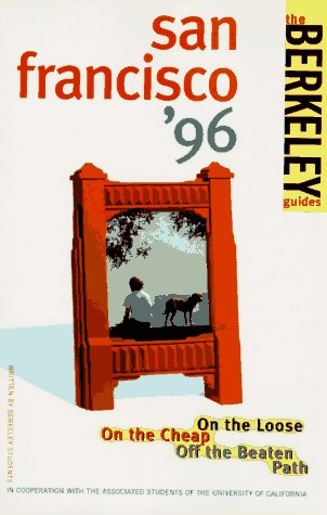 Berkeley Guides: San Francisco 1996: On the Loose, On the Cheap, Off the Beaten Path (Serial): ...