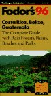 Costa Rica, Belize, Guatemala '96: The Complete Guide with Rain Forests, Ruins, Reefs, Beaches...