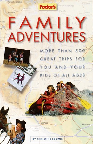Family Adventures: More Than 500 Great Trips For You and Your Kids of All Ages (1st ed): Loomis, ...