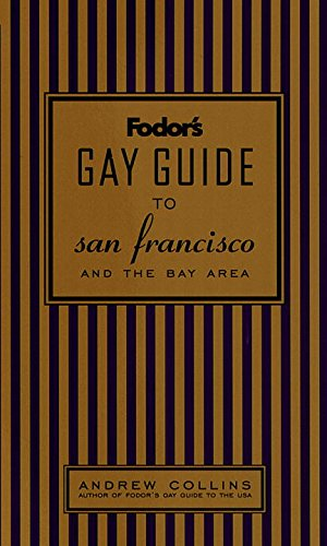 Fodor's Gay Guide to San Francisco and the Bay Area, 1st Edition (Fodor's Gay Guides): ...