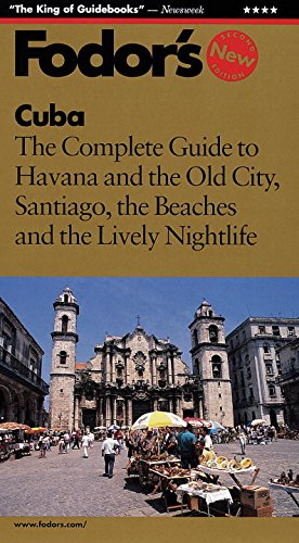 Fodor's Cuba: The Complete Guide to Havana and the Old City, Santiago, the Beaches and the ...