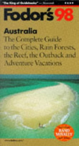 Australia '98: The Complete Guide to the Cities, Rain Forests, the Reef, the Outback and ...