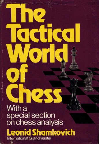 The Tactical World of Chess: Shamkovich, Leonid