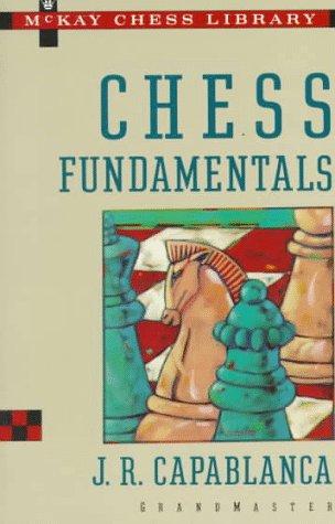 Chess Fundamentals: Jose R. Capablanca