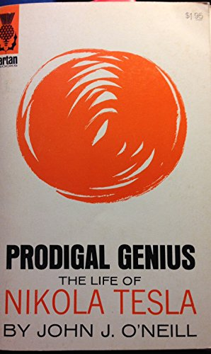 Prodigal Genius the Life of Nikola Tesla: John J. O'Neill