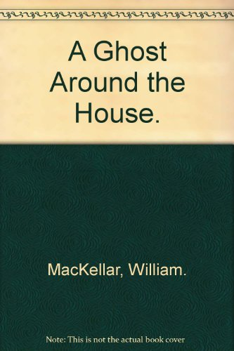 A Ghost Around the House. (0679200622) by MacKellar, William.