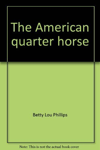 THE AMERICAN QUARTER HORSE: Phillips, Betty Lou