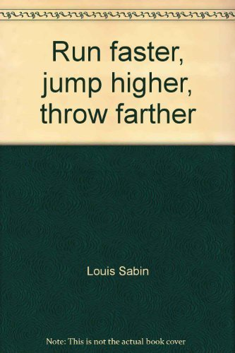 Run Faster, Jump Higher, Throw Farther: Sabin, L.