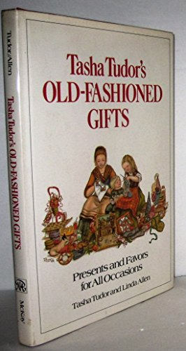 Tasha Tudor's Old-Fashioned Gifts: Presents and Favors for All Occasions.: TUDOR, Tasha and ...