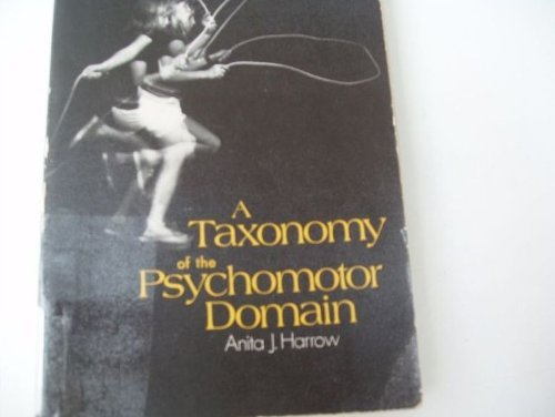 A Taxonomy of the Psychomotor Domain: A: Anita J. Harrow