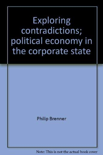 Exploring contradictions; political economy in the corporate state,: Brenner, Philip